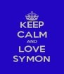 KEEP CALM AND LOVE SYMON - Personalised Poster A4 size