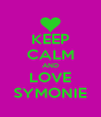 KEEP CALM AND LOVE SYMONIE - Personalised Poster A4 size