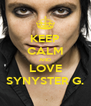 KEEP CALM AND LOVE SYNYSTER G. - Personalised Poster A4 size