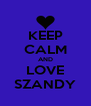 KEEP CALM AND LOVE SZANDY - Personalised Poster A4 size