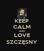 KEEP CALM AND LOVE SZCZĘSNY - Personalised Poster A4 size