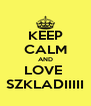 KEEP CALM AND LOVE  SZKLADIIIII - Personalised Poster A4 size