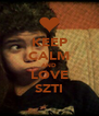 KEEP CALM AND LOVE SZTI - Personalised Poster A4 size