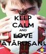 KEEP CALM AND LOVE TĂTĂRUŞANU - Personalised Poster A4 size