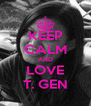 KEEP CALM AND LOVE T. GEN - Personalised Poster A4 size