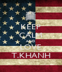 KEEP CALM AND LOVE T.KHÁNH - Personalised Poster A4 size