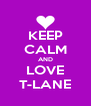 KEEP CALM AND LOVE T-LANE - Personalised Poster A4 size