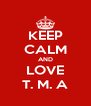 KEEP CALM AND LOVE T. M. A - Personalised Poster A4 size