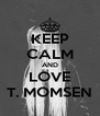 KEEP CALM AND LOVE T. MOMSEN - Personalised Poster A4 size