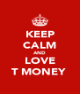 KEEP CALM AND LOVE T MONEY  - Personalised Poster A4 size