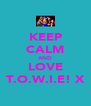 KEEP CALM AND LOVE T.O.W.I.E! X - Personalised Poster A4 size