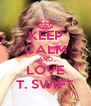 KEEP CALM AND LOVE T. SWIFT - Personalised Poster A4 size
