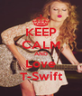 KEEP CALM AND Love T-Swift - Personalised Poster A4 size