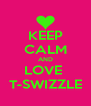KEEP CALM AND LOVE  T-SWIZZLE - Personalised Poster A4 size
