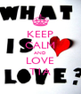 KEEP CALM AND LOVE T1A - Personalised Poster A4 size
