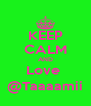 KEEP CALM AND Love  @Taaaamii - Personalised Poster A4 size