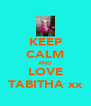 KEEP CALM AND LOVE TABITHA xx - Personalised Poster A4 size