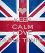 KEEP CALM AND LOVE TABLE TENNIS - Personalised Poster A4 size