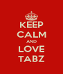 KEEP CALM AND LOVE TABZ - Personalised Poster A4 size