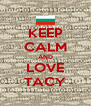 KEEP CALM AND LOVE TACY - Personalised Poster A4 size