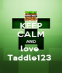KEEP CALM AND love  Taddle123  - Personalised Poster A4 size