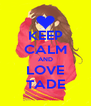KEEP CALM AND LOVE TADE - Personalised Poster A4 size