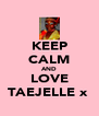 KEEP CALM AND LOVE TAEJELLE x  - Personalised Poster A4 size
