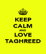 KEEP CALM AND LOVE TAGHREED - Personalised Poster A4 size