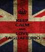 KEEP CALM AND LOVE TAGLIAFIERRO - Personalised Poster A4 size