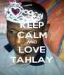 KEEP CALM AND LOVE TAHLAY - Personalised Poster A4 size