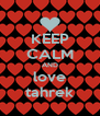 KEEP CALM AND love tahrek - Personalised Poster A4 size
