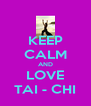KEEP CALM AND LOVE TAI - CHI - Personalised Poster A4 size