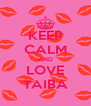 KEEP CALM AND LOVE TAIBA - Personalised Poster A4 size