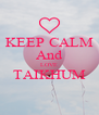 KEEP CALM And LOVE TAIKHUM  - Personalised Poster A4 size