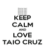 KEEP CALM AND LOVE TAIO CRUZ - Personalised Poster A4 size