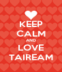KEEP CALM AND LOVE TAIREAM - Personalised Poster A4 size