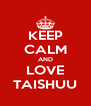 KEEP CALM AND LOVE TAISHUU - Personalised Poster A4 size