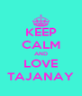 KEEP CALM AND LOVE TAJANAY - Personalised Poster A4 size