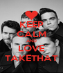 KEEP CALM AND LOVE TAKETHAT - Personalised Poster A4 size