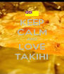 KEEP CALM AND LOVE TAKIHI - Personalised Poster A4 size