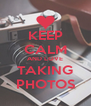 KEEP CALM AND LOVE TAKING PHOTOS - Personalised Poster A4 size
