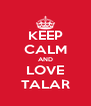 KEEP CALM AND LOVE TALAR - Personalised Poster A4 size