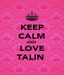 KEEP CALM AND LOVE TALIN  - Personalised Poster A4 size