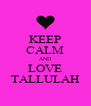 KEEP CALM AND LOVE TALLULAH - Personalised Poster A4 size