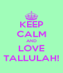 KEEP CALM AND LOVE TALLULAH! - Personalised Poster A4 size