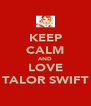 KEEP CALM AND LOVE TALOR SWIFT - Personalised Poster A4 size