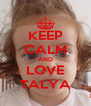 KEEP CALM AND LOVE TALYA - Personalised Poster A4 size