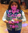 KEEP CALM AND Love Tam - Personalised Poster A4 size