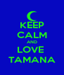 KEEP CALM AND LOVE  TAMANA - Personalised Poster A4 size