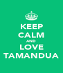 KEEP CALM AND LOVE TAMANDUA - Personalised Poster A4 size